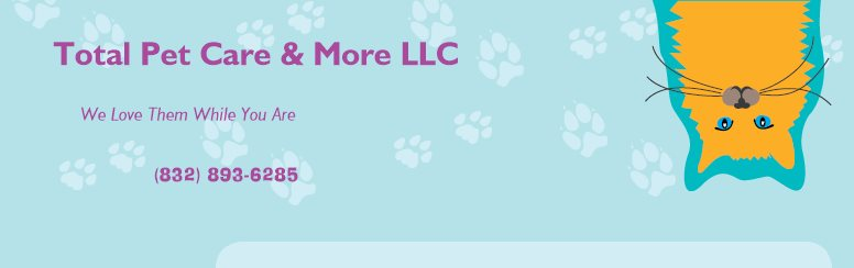 Total Pet Care & More LLC -      We Love Them While You Are Away
